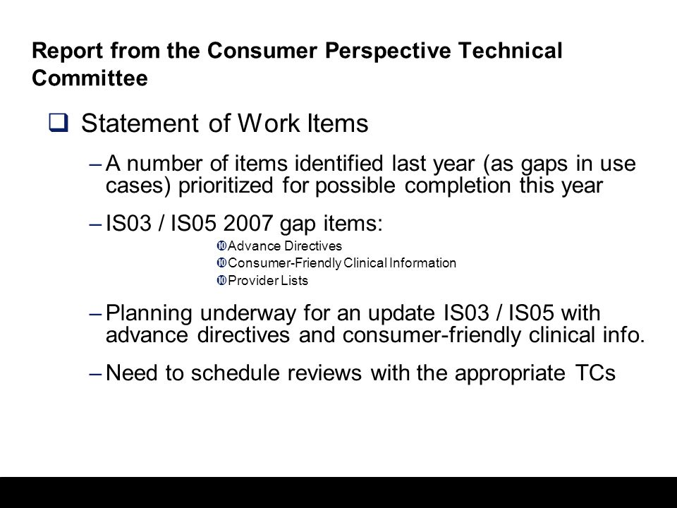 26 Report from the Consumer Perspective Technical Committee  Statement of Work Items –A number of items identified last year (as gaps in use cases) p