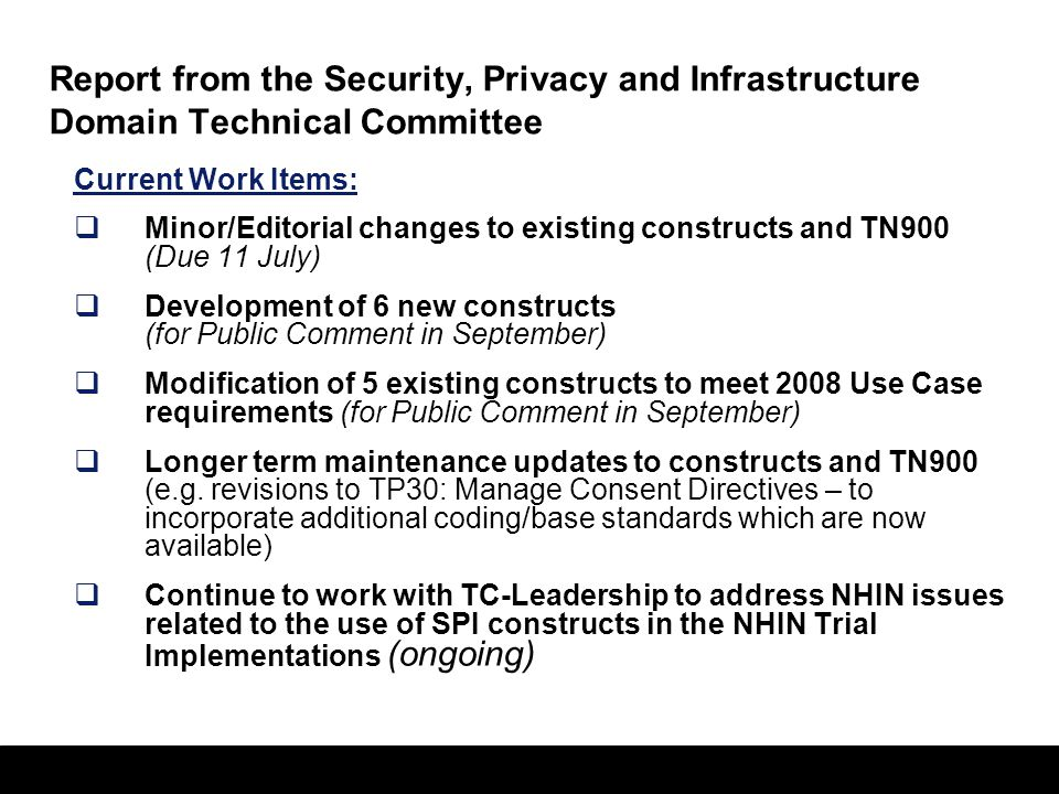 32 Report from the Security, Privacy and Infrastructure Domain Technical Committee Current Work Items:  Minor/Editorial changes to existing construct