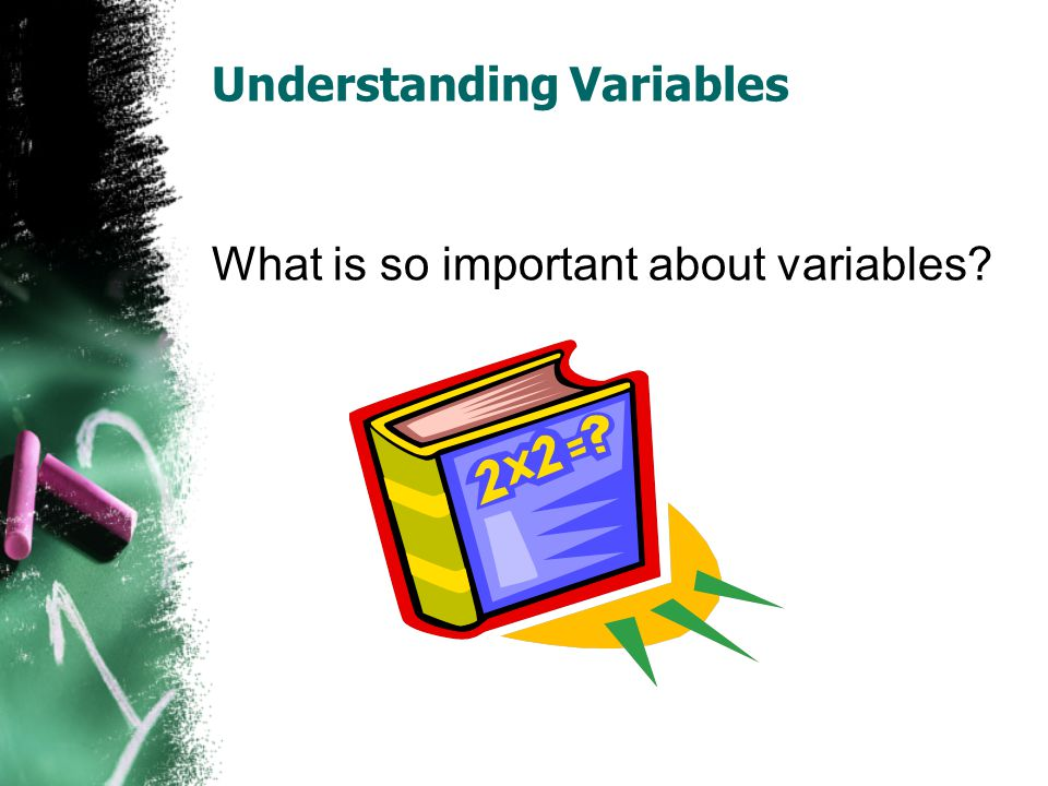Understanding Variables What is so important about variables?
