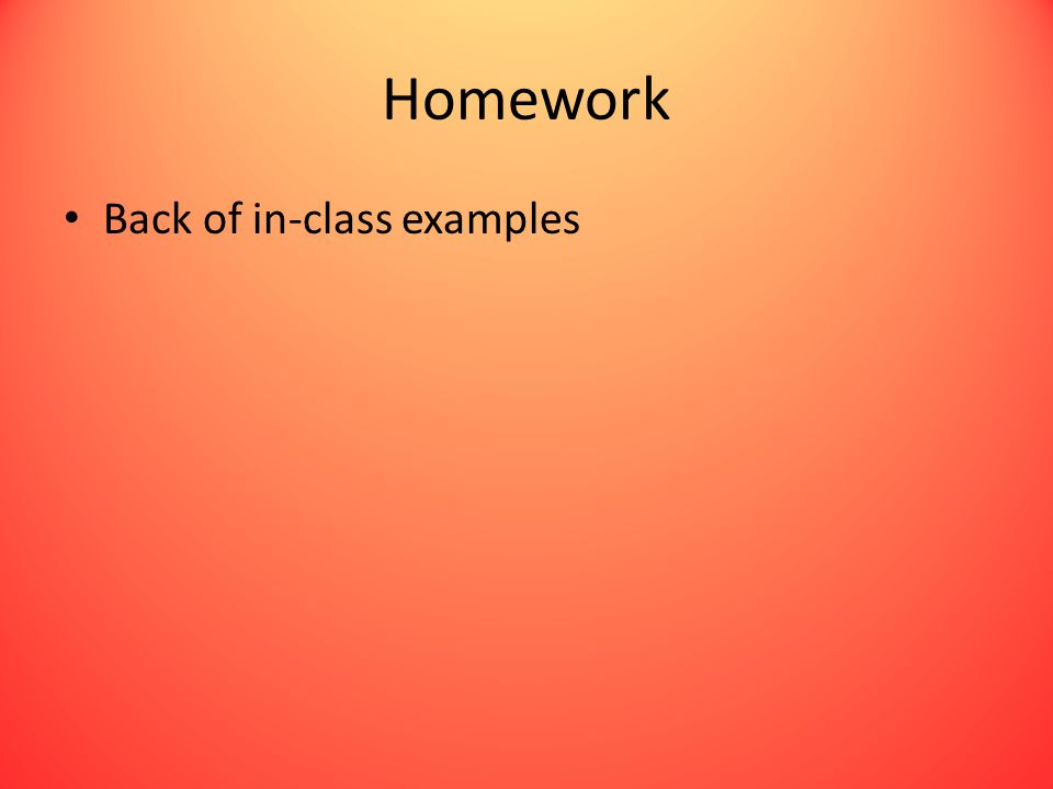 Homework Back of in-class examples