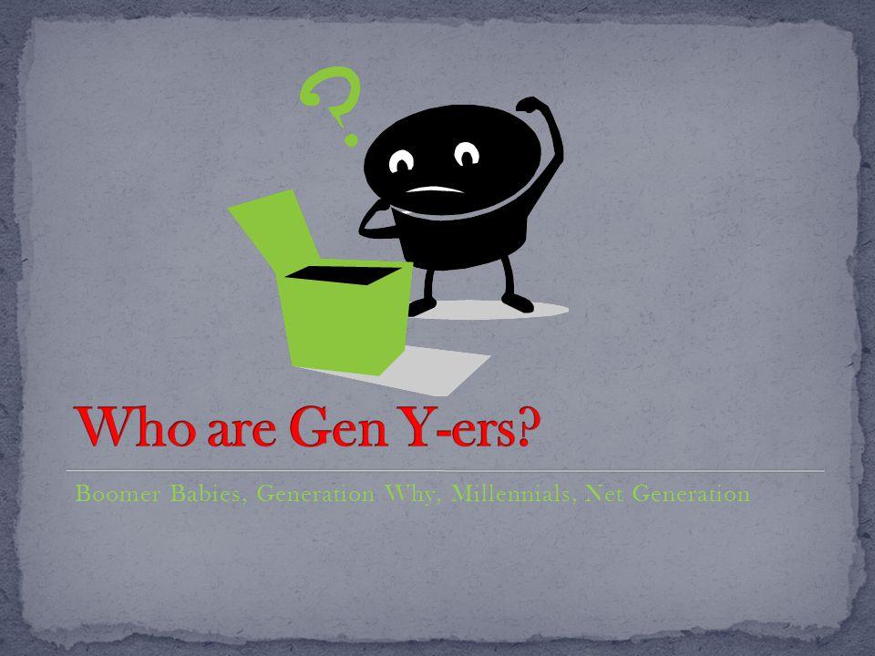 Boomer Babies, Generation Why, Millennials, Net Generation
