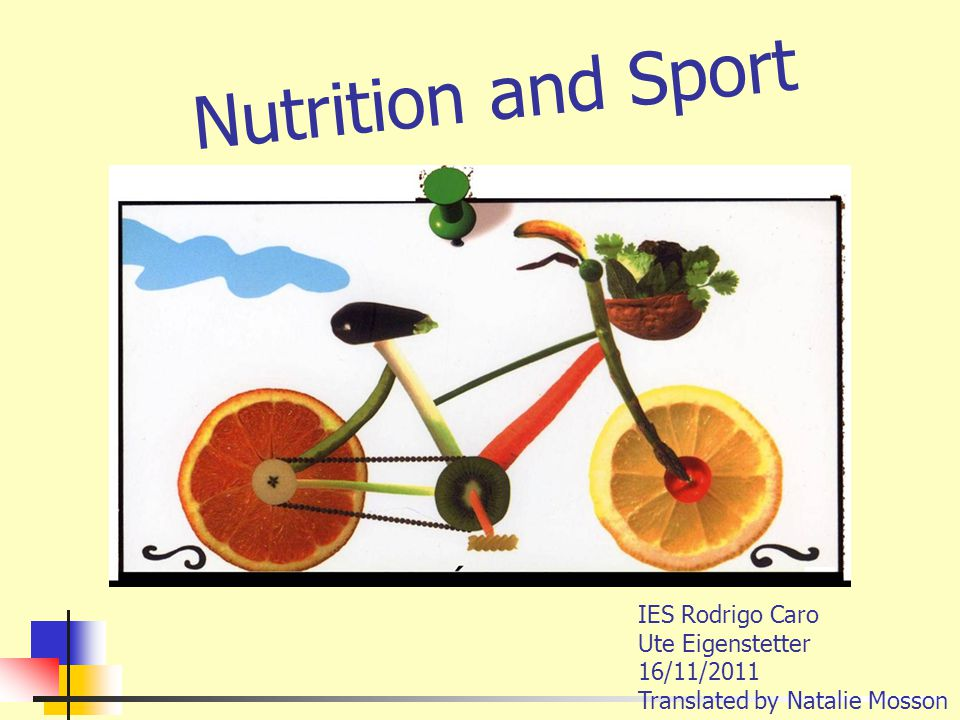 Nutrition and Sport IES Rodrigo Caro Ute Eigenstetter 16/11/2011 Translated by Natalie Mosson