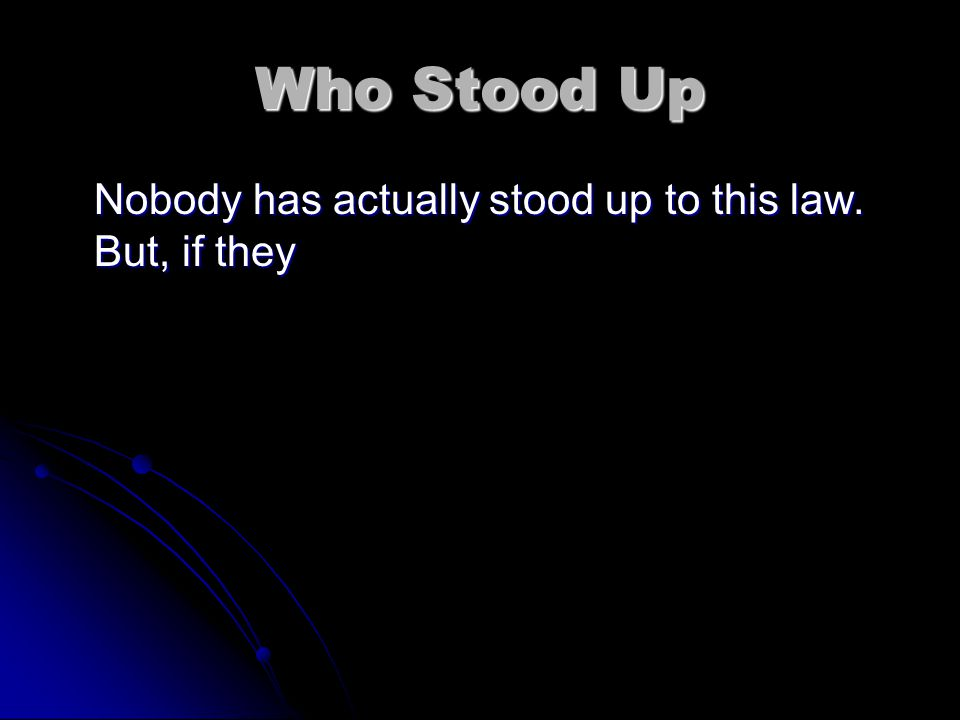 Who Stood Up Nobody has actually stood up to this law. But, if they