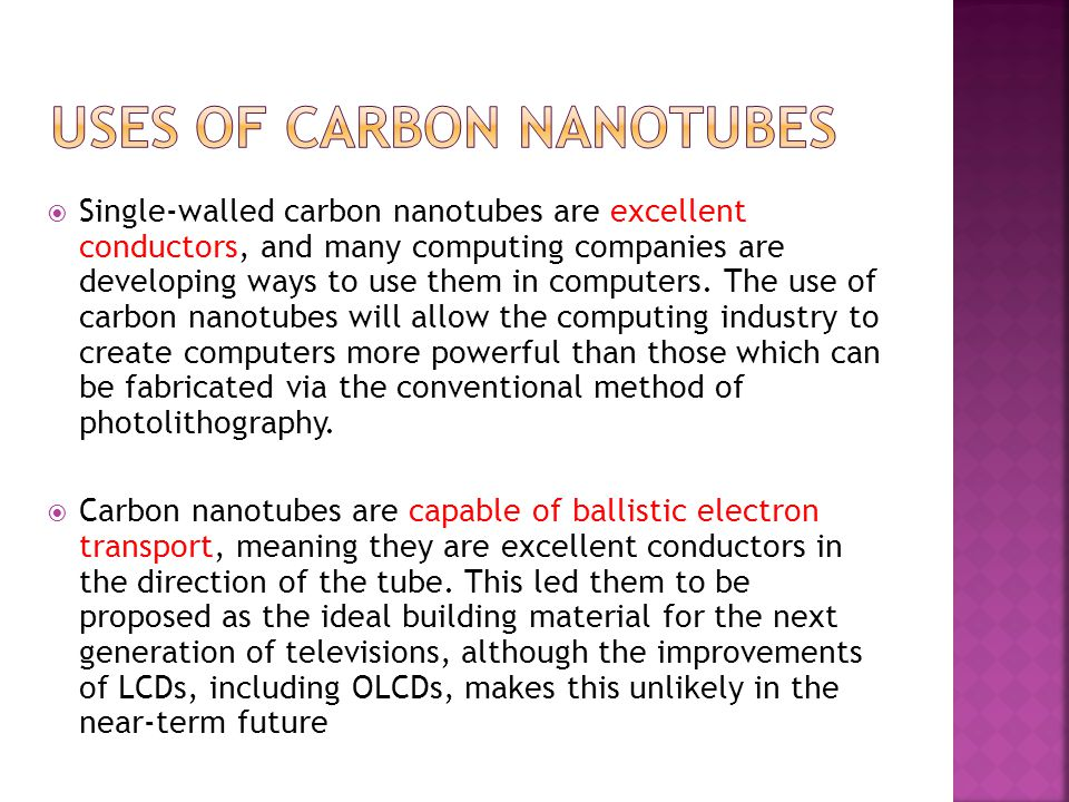  Single-walled carbon nanotubes are excellent conductors, and many computing companies are developing ways to use them in computers. The use of carbo
