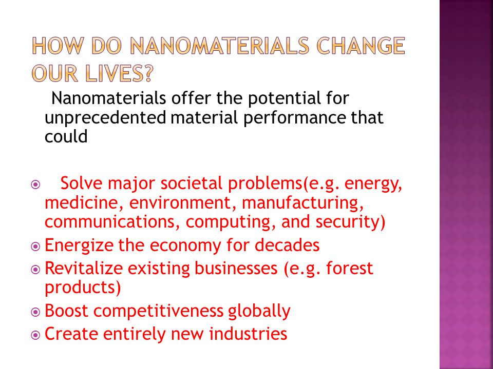 Nanomaterials offer the potential for unprecedented material performance that could  Solve major societal problems(e.g.