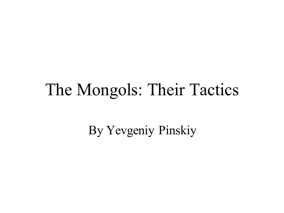 The Mongols: Their Tactics By Yevgeniy Pinskiy