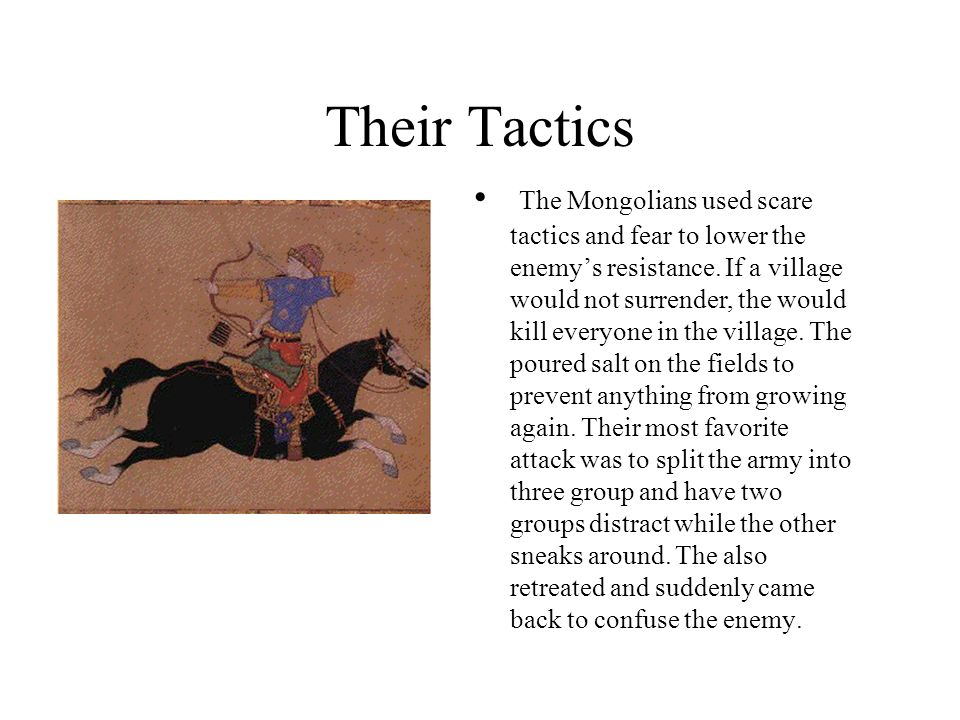 Their Tactics The Mongolians used scare tactics and fear to lower the enemy's resistance.