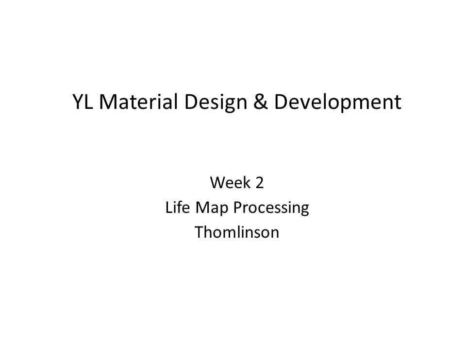 YL Material Design & Development Week 2 Life Map Processing Thomlinson