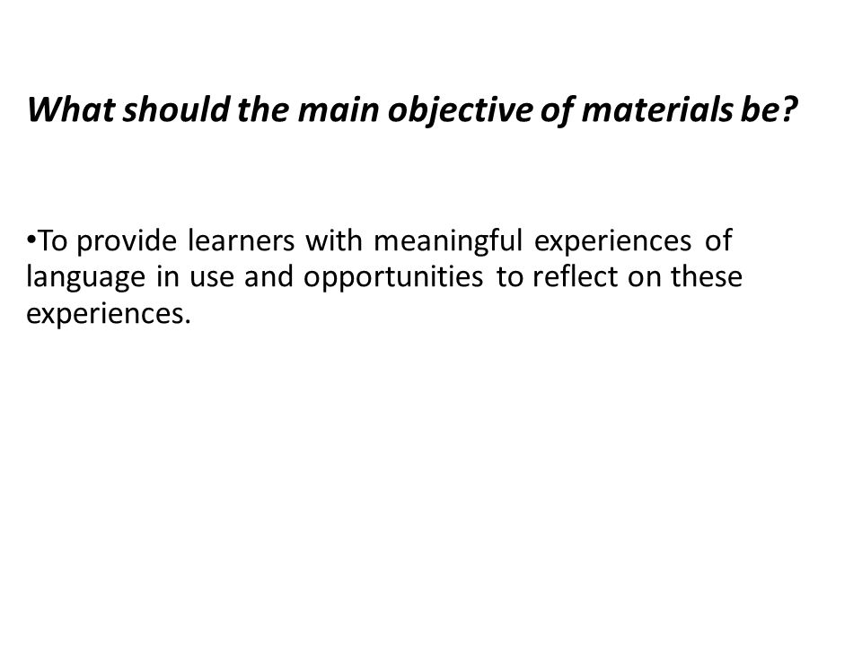What should the main objective of materials be.