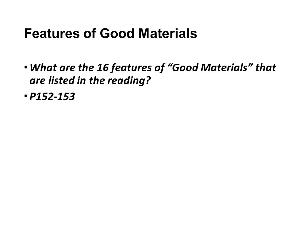 Features of Good Materials What are the 16 features of Good Materials that are listed in the reading.