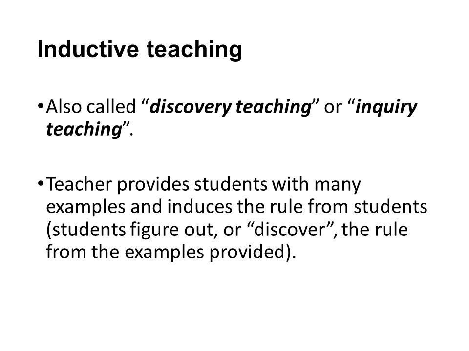 Inductive teaching Also called discovery teaching or inquiry teaching .