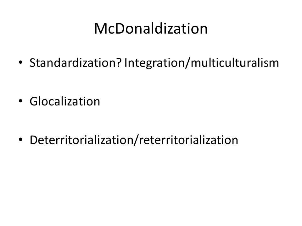 McDonaldization Standardization.