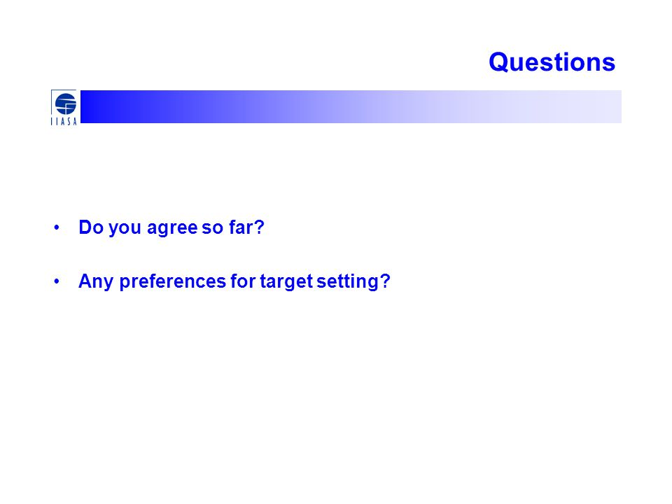 Questions Do you agree so far Any preferences for target setting