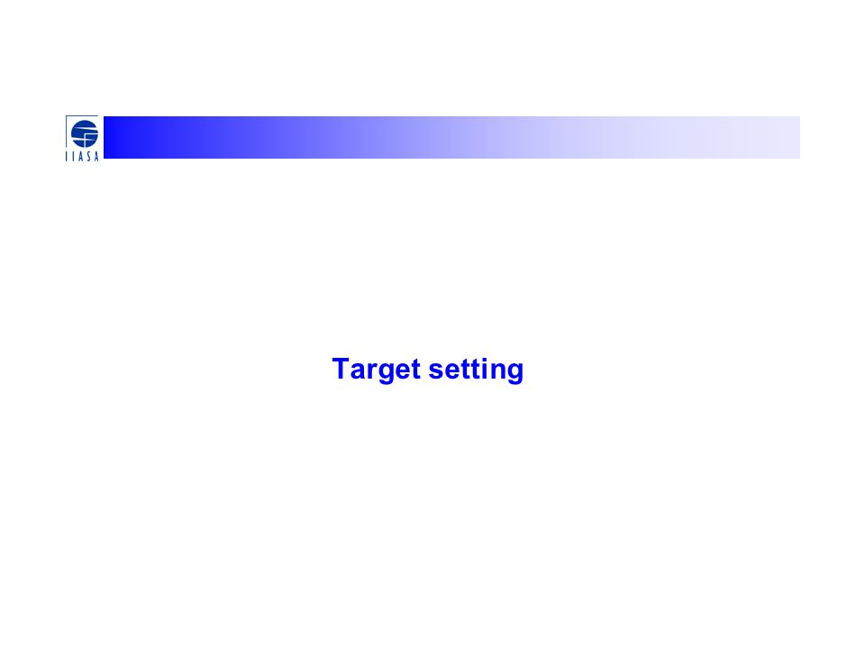 Questions Do you agree so far? Any preferences for target setting?