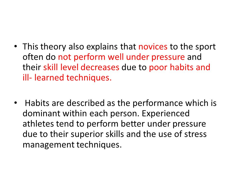 This theory also explains that novices to the sport often do not perform well under pressure and their skill level decreases due to poor habits and il