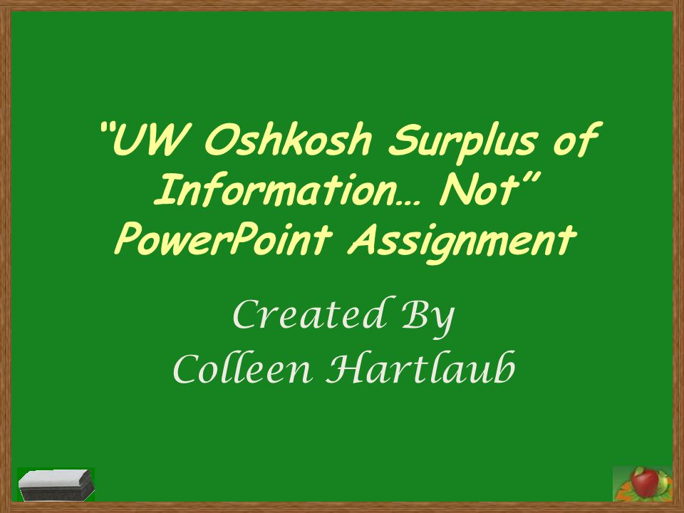 UW Oshkosh Surplus of Information… Not PowerPoint Assignment Created By Colleen Hartlaub