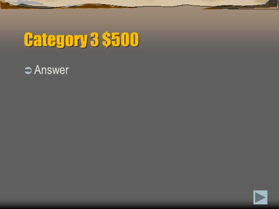 Category 3 $400  Question?