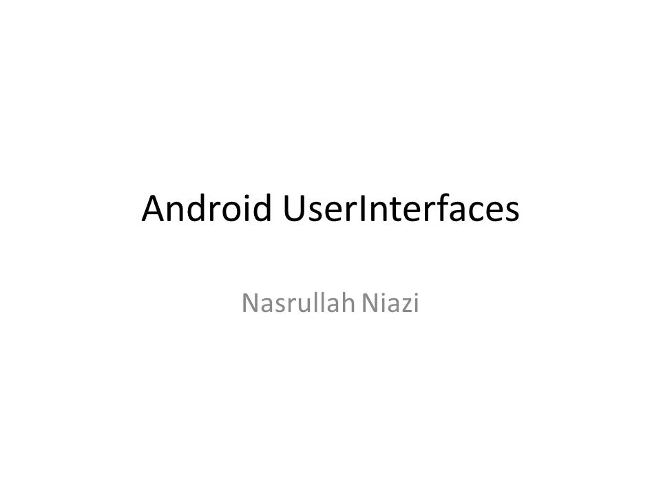 Android UserInterfaces Nasrullah Niazi