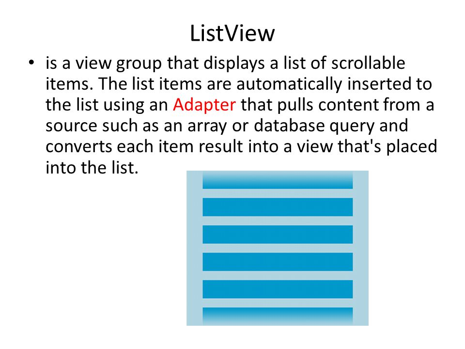 ListView is a view group that displays a list of scrollable items.