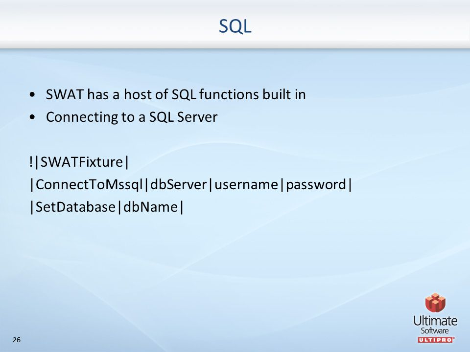26 SQL SWAT has a host of SQL functions built in Connecting to a SQL Server !|SWATFixture| |ConnectToMssql|dbServer|username|password| |SetDatabase|dbName|