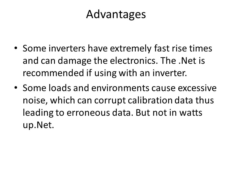 Advantages Some inverters have extremely fast rise times and can damage the electronics.