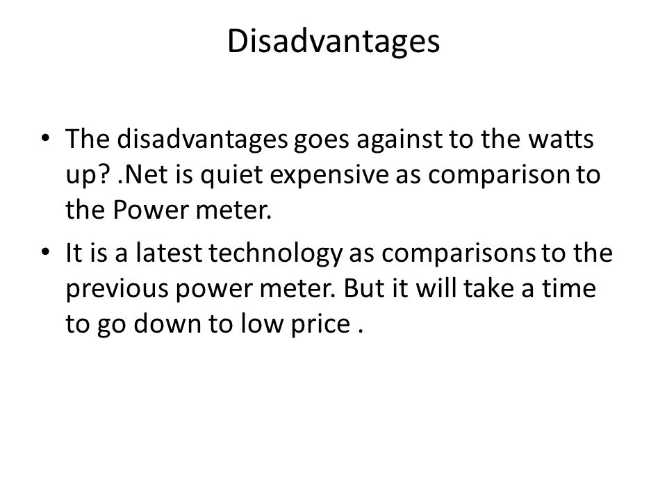 Disadvantages The disadvantages goes against to the watts up .Net is quiet expensive as comparison to the Power meter.