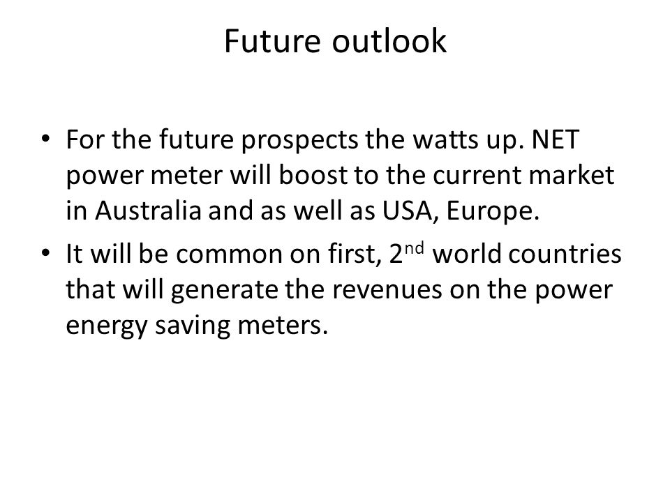 Future outlook For the future prospects the watts up.