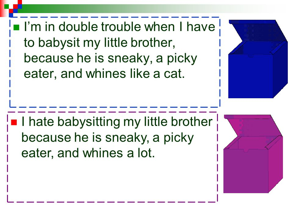 5. Topic: Babysitting my little brother Click the box to choose the best wrap up sentence! Details: Sneaky Picky eater Whiney