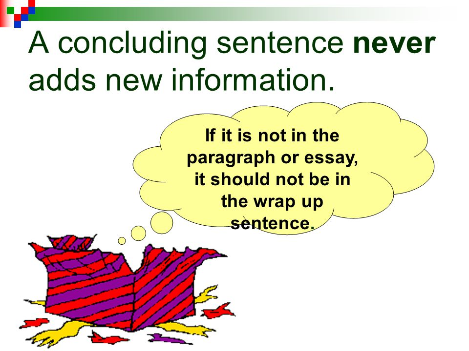 Can you select the best concluding sentence to wrap up? The ending sentence in a paragraph or essay should summarize what has already been said. ZING