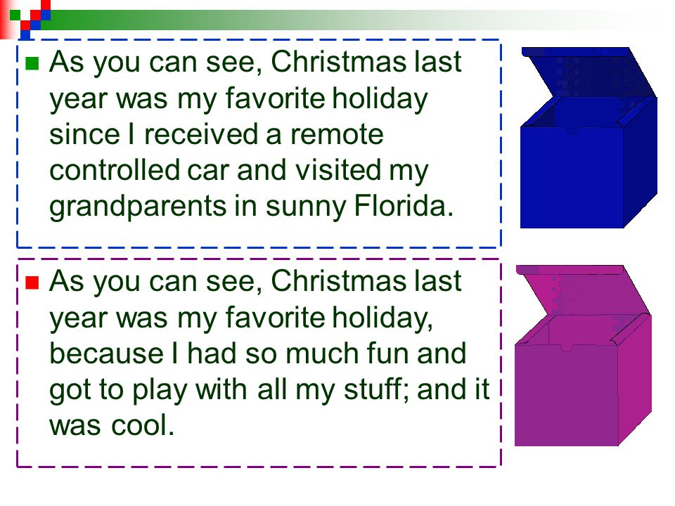 1.Topic: My best holiday celebration ever Are you ready to choose the best wrap up sentence? Details: Christmas last year Remote controlled car Visit