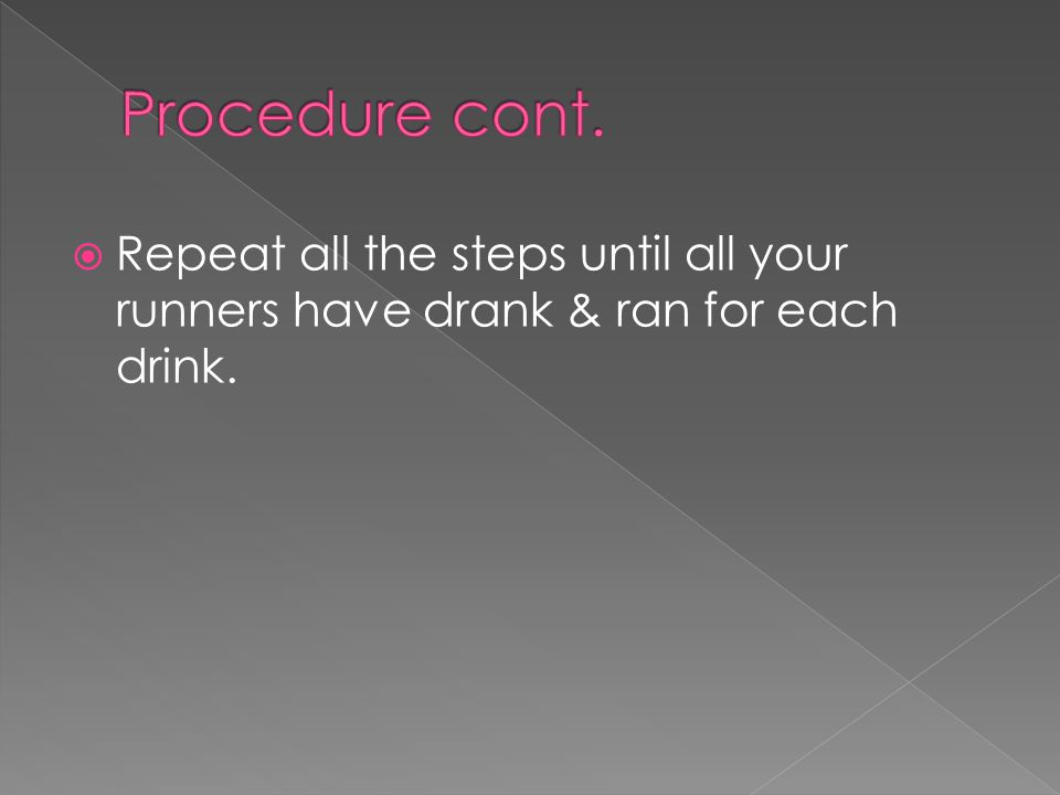  Repeat all the steps until all your runners have drank & ran for each drink.