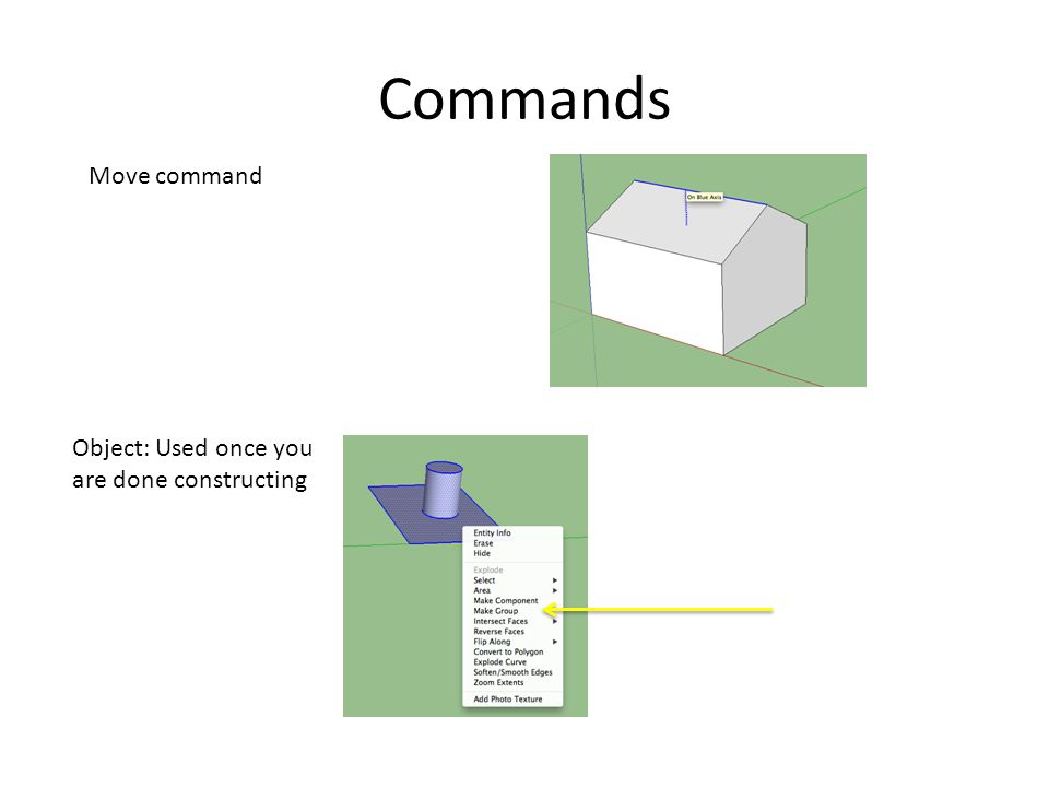 Commands Move command Object: Used once you are done constructing