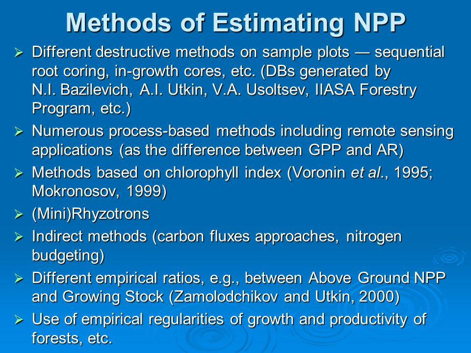 Methods of Estimating NPP  Different destructive methods on sample plots ― sequential root coring, in-growth cores, etc. (DBs generated by N.I. Bazil