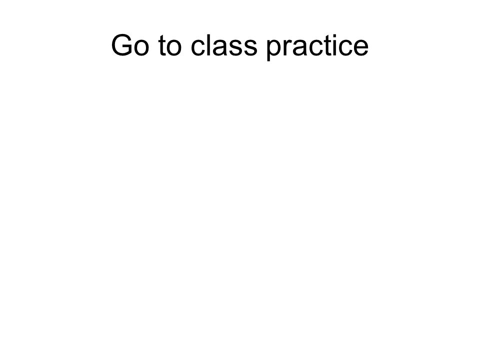Go to class practice