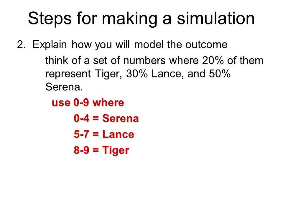 Steps for making a simulation 3.Explain how you will simulate the trial.