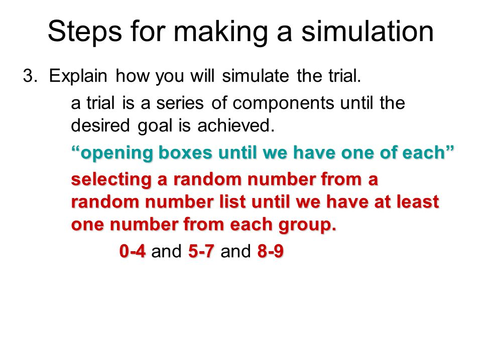 """Steps for making a simulation 3. Explain how you will simulate the trial. a trial is a series of components until the desired goal is achieved. """"openi"""