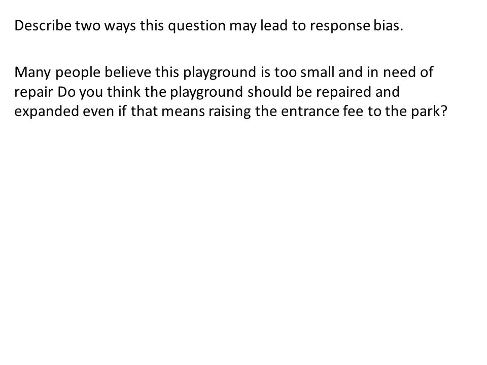 Describe two ways this question may lead to response bias.