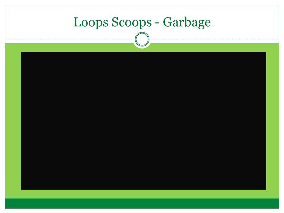 Loops Scoops - Garbage