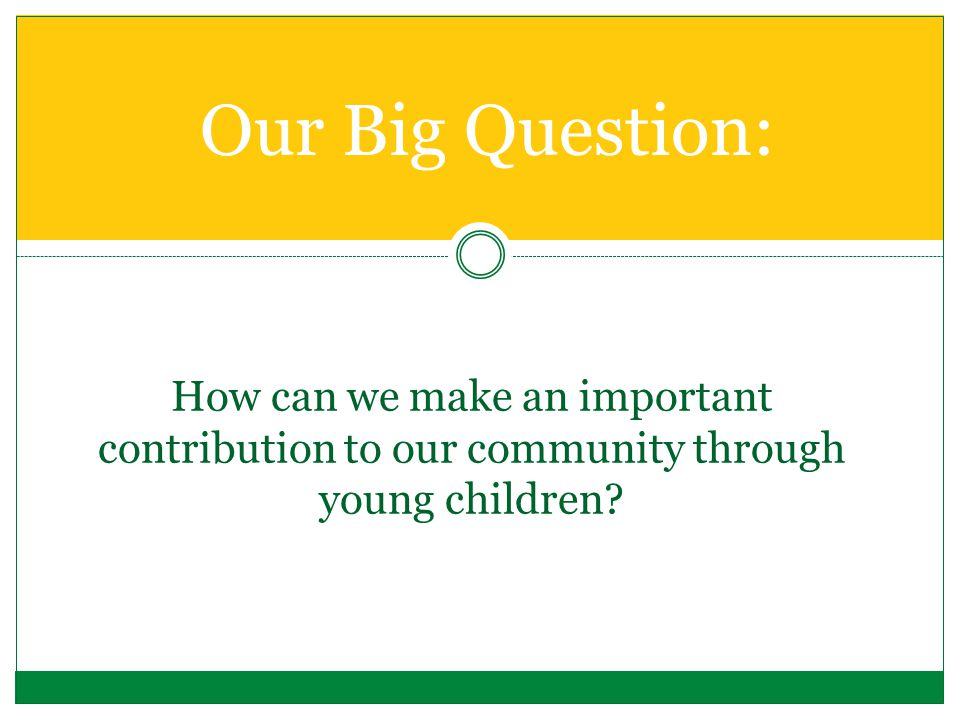 How can we make an important contribution to our community through young children.
