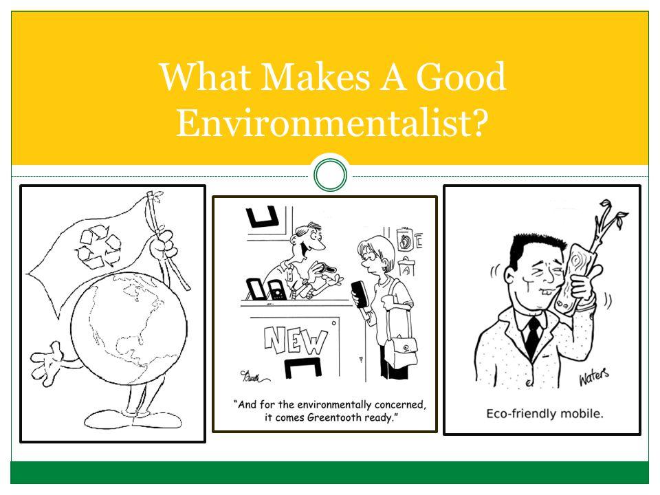 What Makes A Good Environmentalist