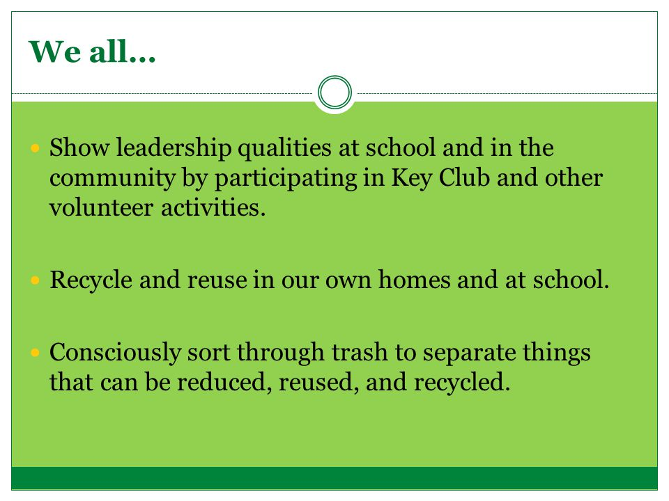 We all… Show leadership qualities at school and in the community by participating in Key Club and other volunteer activities.