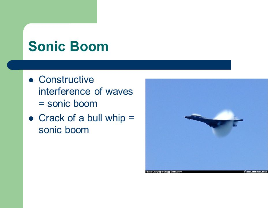 Sonic Boom Constructive interference of waves = sonic boom Crack of a bull whip = sonic boom