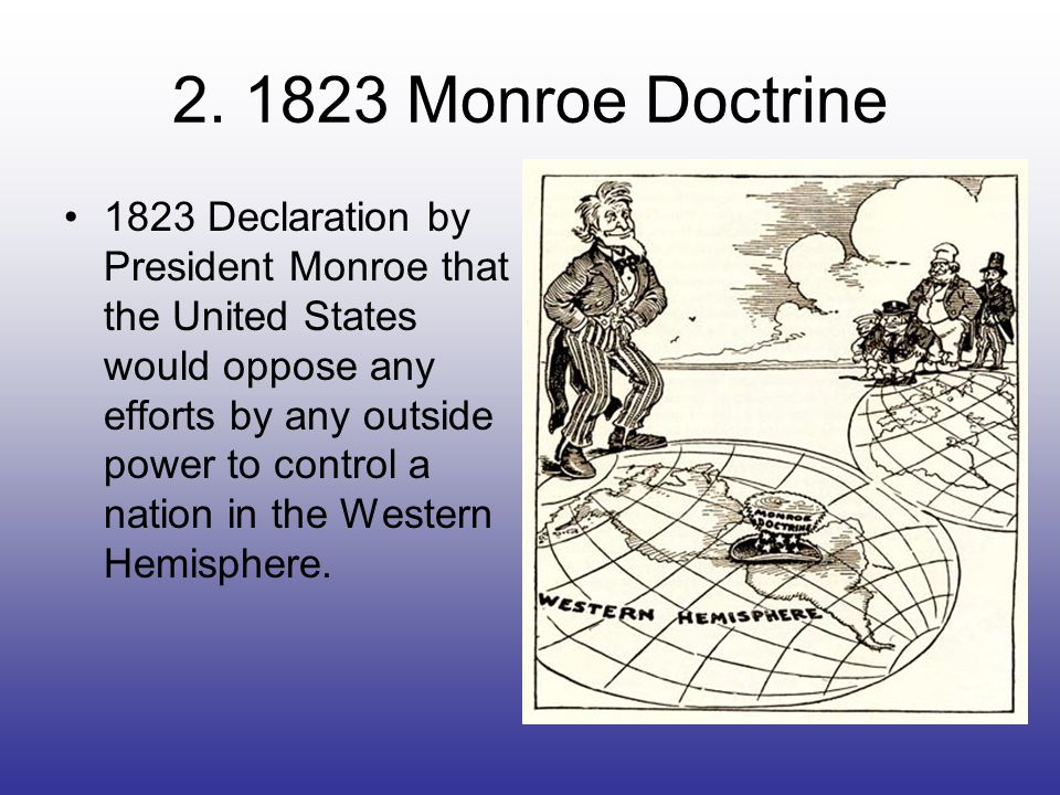 1823 Monroe Doctrine Protection of Latin America seemed common sense in an effort to secure American trade and investments in these countries.
