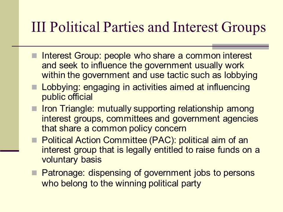 III Political Parties and Interest Groups Continued Party Column Ballot: type of ballot that encourages voting by listing all the party's candidates in a column under the party name Office Block Ballot: ballot which all candidates are listed under the office for which they are running Direct Primary : election which voters choose party nominees Open Primary: primary election which any voter may vote Closed Primary: primary election where only people registered in the party may vote