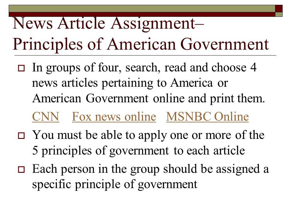 News Article Assignment– Principles of American Government  In groups of four, search, read and choose 4 news articles pertaining to America or Ameri