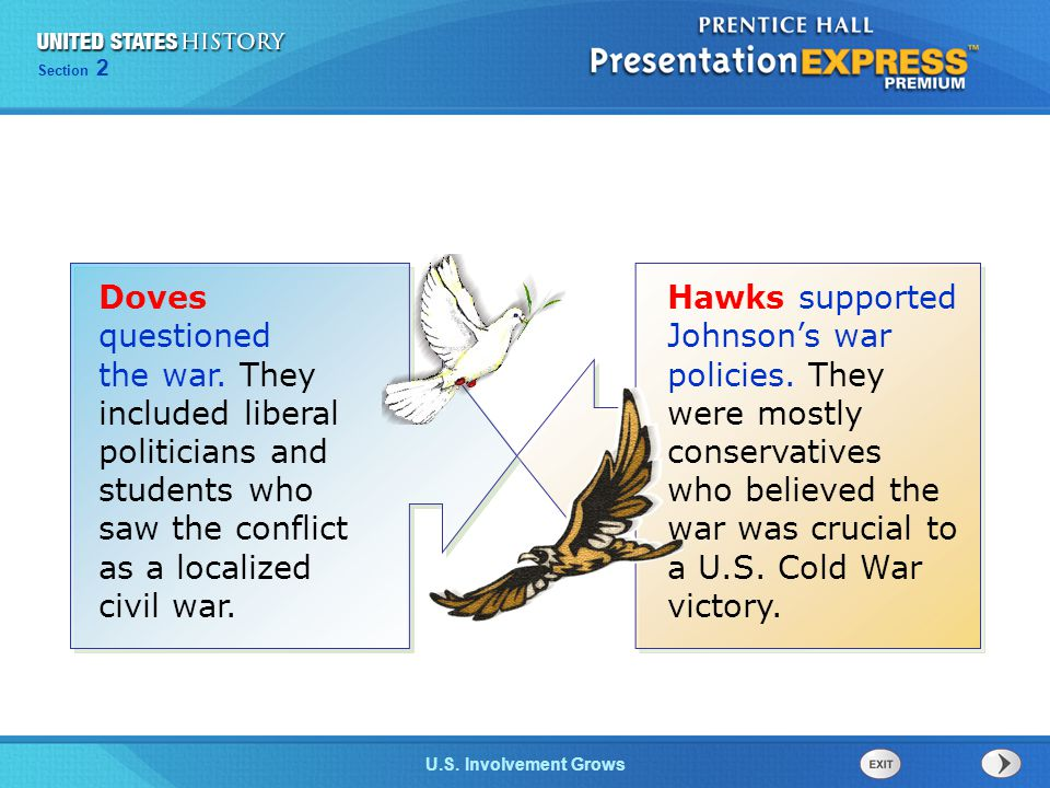 Chapter 25 Section 1 The Cold War Begins Section 2 U.S. Involvement Grows Doves questioned the war. They included liberal politicians and students who