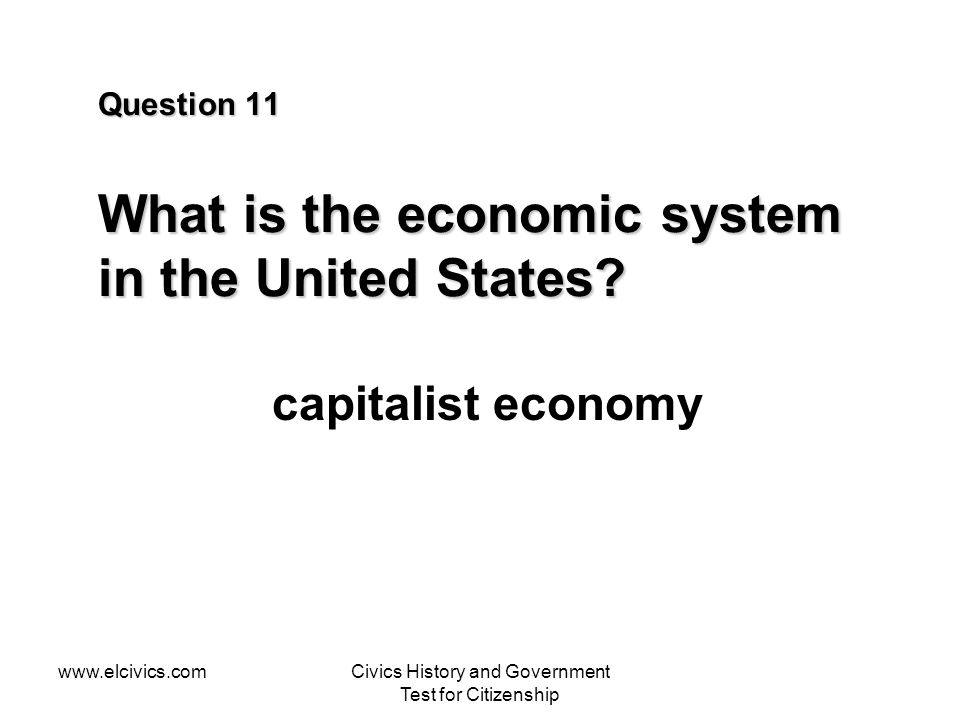 www.elcivics.comCivics History and Government Test for Citizenship Question 11 What is the economic system in the United States.