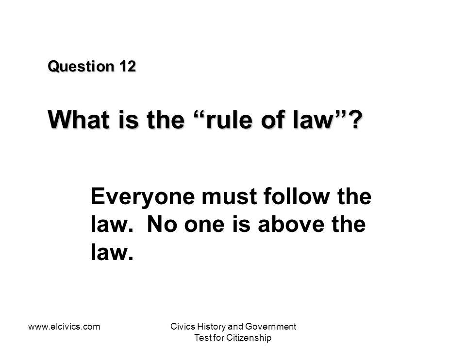 www.elcivics.comCivics History and Government Test for Citizenship Question 12 What is the rule of law .