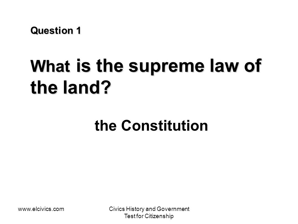 www.elcivics.comCivics History and Government Test for Citizenship Question 1 What is the supreme law of the land.