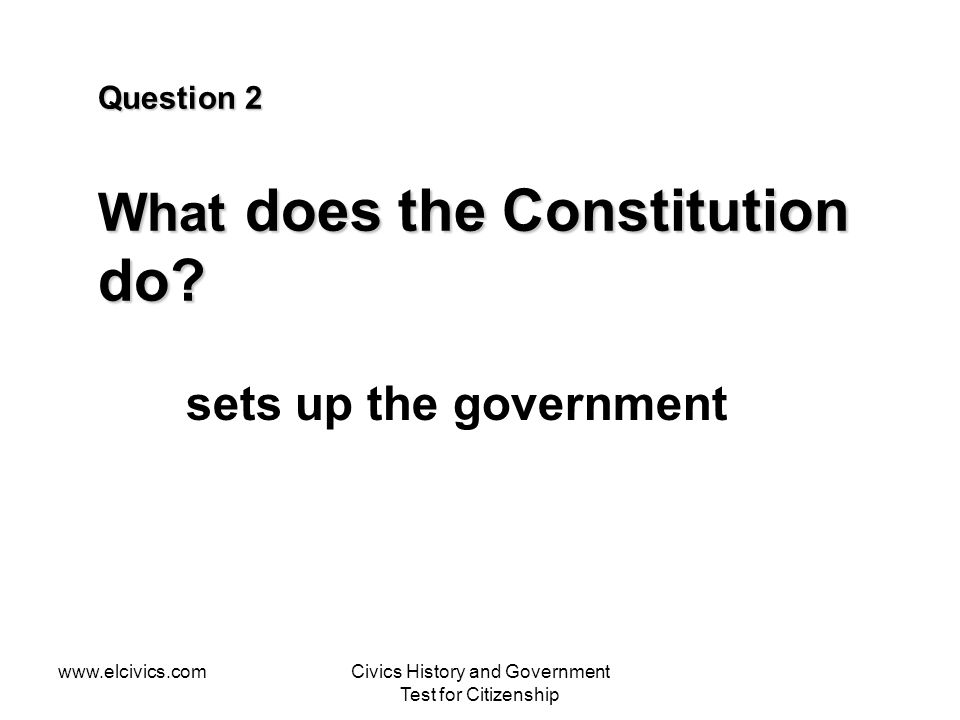 www.elcivics.comCivics History and Government Test for Citizenship Question 2 What does the Constitution do.